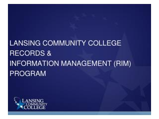 LANSING COMMUNITY COLLEGE RECORDS & INFORMATION MANAGEMENT (RIM) PROGRAM