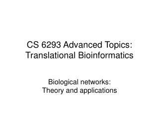 CS 6293 Advanced Topics: Translational Bioinformatics
