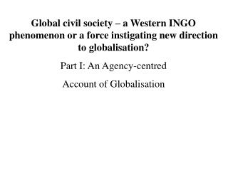 Global civil society – a Western INGO phenomenon or a force instigating new direction to globalisation? Part I: An Age