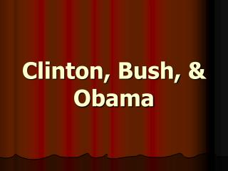Clinton, Bush, & Obama