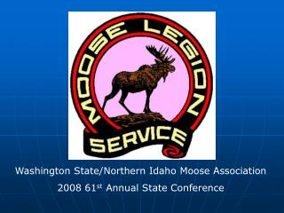 Washington State/Northern Idaho Moose Association 2008 61 st  Annual State Conference
