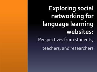 Exploring social networking  for language learning websites :
