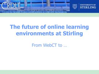 The future of online learning environments at Stirling