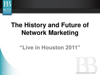 "The History and Future of Network Marketing ""Live in  Houston 2011"""