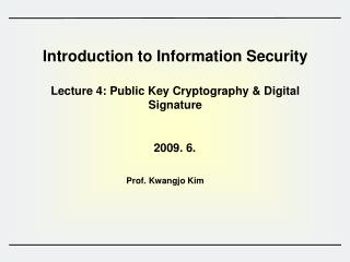 Introduction to Information Security  Lecture 4: Public Key Cryptography & Digital Signature