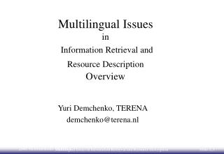 Multilingual Issues in Information Retrieval and  Resource Description Overview