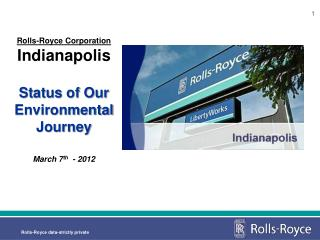 Rolls-Royce Corporation Indianapolis  Status of Our Environmental Journey March 7 th   - 2012