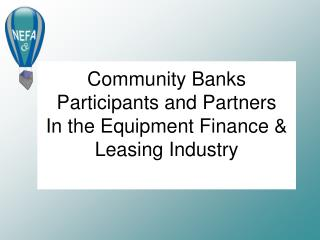 Community Banks Participants and Partners In the Equipment Finance & Leasing Industry