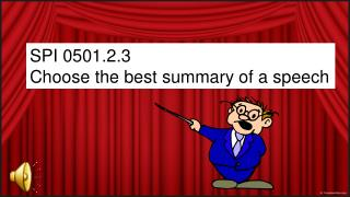 SPI 0501.2.3  Choose the best summary of a speech