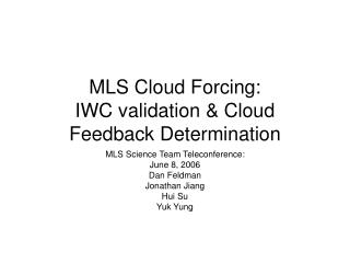 MLS Cloud Forcing: IWC validation & Cloud Feedback Determination