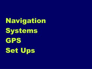 Navigation  Systems  GPS  Set Ups