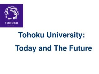 Tohoku University:       Today and The Future