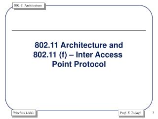 802.11 Architecture and 802.11 (f) – Inter Access  Point Protocol