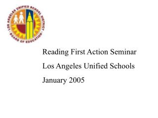Reading First Action Seminar Los Angeles Unified Schools January 2005