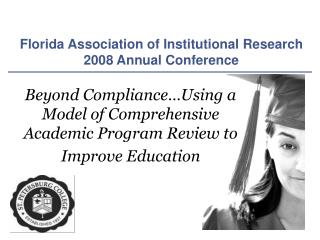 Beyond Compliance…Using a Model of Comprehensive Academic Program Review to Improve Education