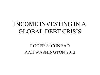 INCOME INVESTING IN A GLOBAL DEBT CRISIS