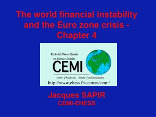 The world financial instability and the Euro zone crisis - Chapter 4 Jacques SAPIR CEMI-EHESS
