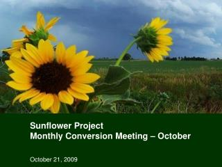 Sunflower Project  Monthly Conversion Meeting – October