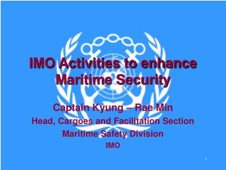 IMO Activities to enhance Maritime Security