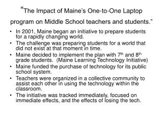 """ The Impact of Maine's One-to-One Laptop program on Middle School teachers and students."""