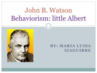 John B. Watson Behaviorism: little Albert