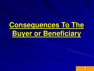 Consequences To The Buyer or Beneficiary