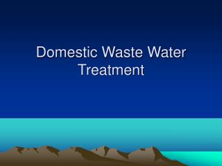 Domestic Waste Water Treatment
