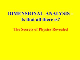 DIMENSIONAL  ANALYSIS – Is that all there is?
