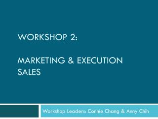 Workshop 2: Marketing & execution  Sales