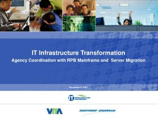 IT Infrastructure Transformation Agency Coordination with RPB Mainframe and  Server Migration