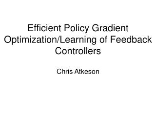 Efficient Policy Gradient Optimization/Learning of Feedback Controllers