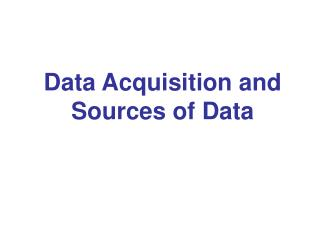 Data Acquisition and Sources of Data