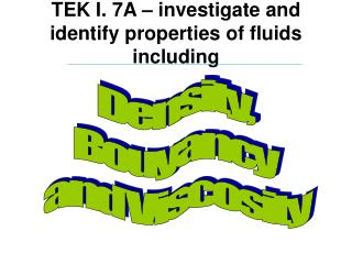 TEK I. 7A – investigate and identify properties of fluids including