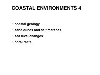 COASTAL ENVIRONMENTS 4   coastal geology   sand dunes and salt marshes   sea level changes   coral reefs