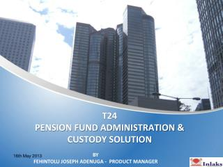 T24 PENSION FUND ADMINISTRATION & CUSTODY SOLUTION