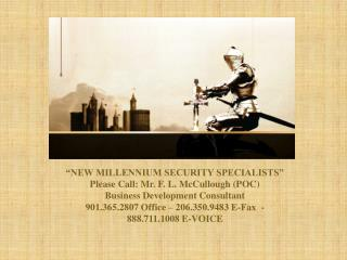 """NEW MILLENNIUM SECURITY SPECIALISTS"" ""NEW MILLENNIUM SECURITY SPECIALISTS"" Please Call: Mr. F. L. McCullough (P"