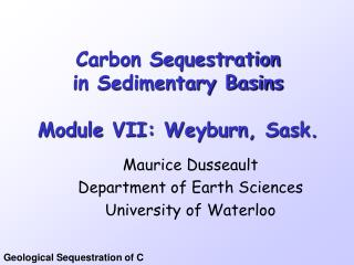 Carbon Sequestration in Sedimentary Basins Module VII: Weyburn, Sask.