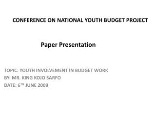 CONFERENCE ON NATIONAL YOUTH BUDGET PROJECT                          Paper Presentation