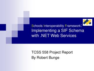 S chools  I nteroperability  F ramework :  Implementing a SIF Schema with .NET Web Services
