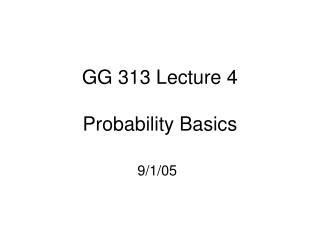 GG 313 Lecture 4  Probability Basics