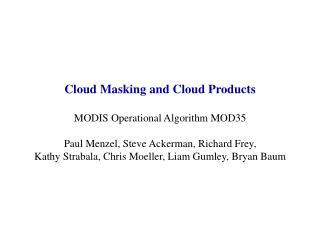 Cloud Masking and Cloud Products MODIS Operational Algorithm MOD35 Paul Menzel, Steve Ackerman, Richard Frey,