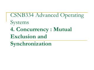 CSNB334 Advanced Operating Systems 4. Concurrency : Mutual Exclusion and Synchronization