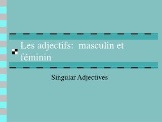 Les adjectifs: masculin et f éminin