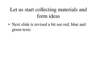 Let us start collecting materials and form ideas
