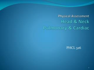 Physical Assessment  Head & Neck Pulmonary & Cardiac