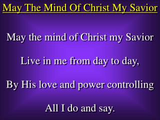 May The Mind Of Christ My Savior