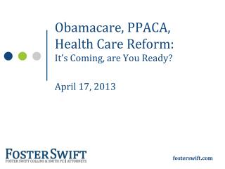 Obamacare, PPACA, Health Care Reform: It's Coming, are You Ready? April 17, 2013