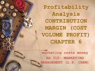 Profitability Analysis CONTRIBUTION MARGIN (COST VOLUME PROFIT) CHAPTER 6