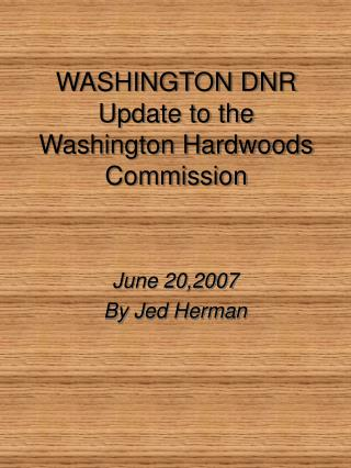 WASHINGTON DNR Update to the  Washington Hardwoods Commission