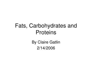 Fats, Carbohydrates and Proteins